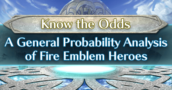 Know the Odds: A General Probability Analysis of Fire Emblem Heroes