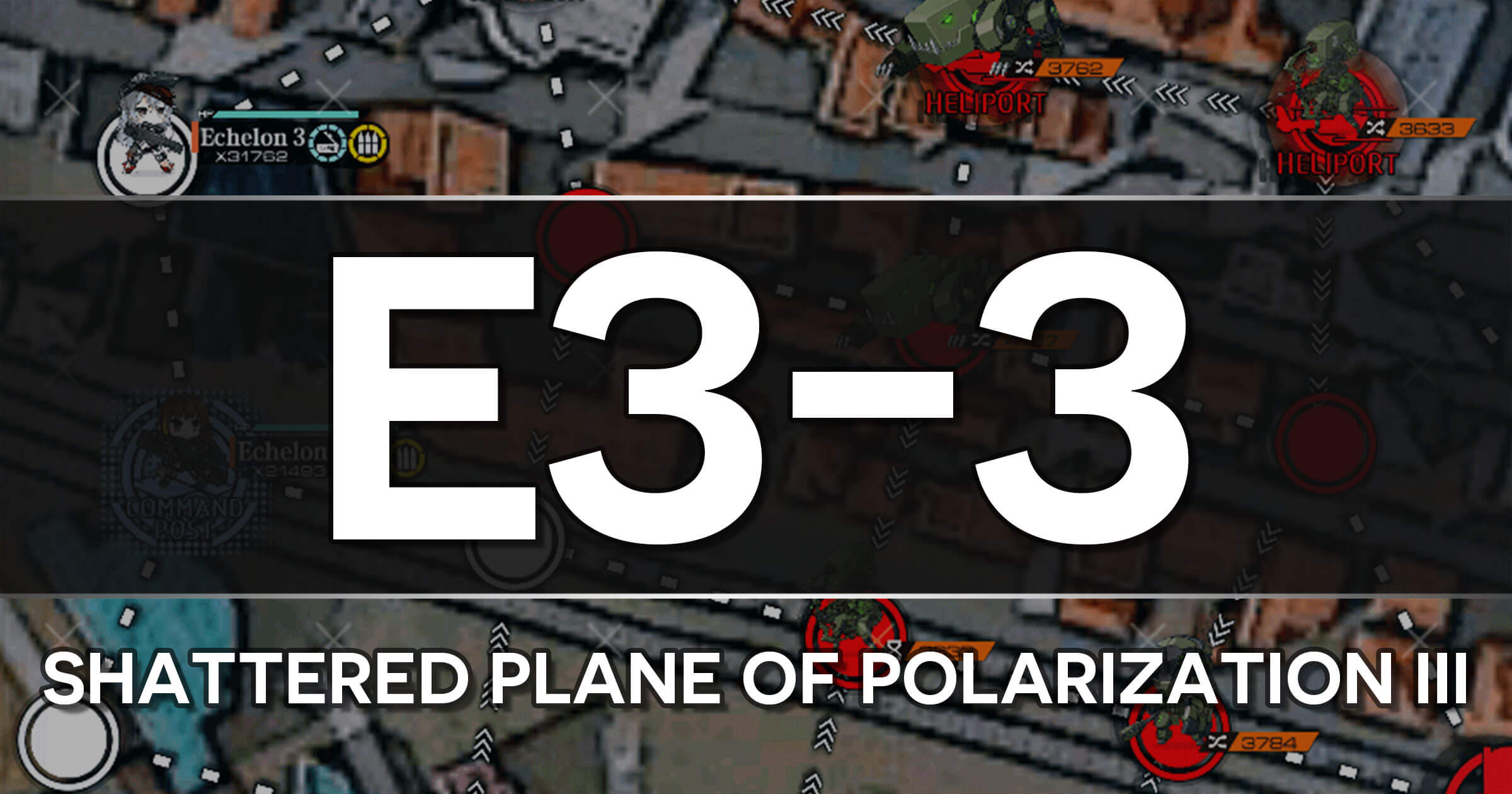 A guide to the Girls Frontline Polarized Light Event stage E3-3: Shattered Plane of Polarization III