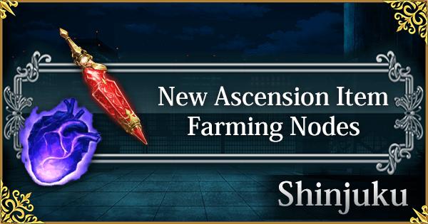 Shinjuku: Preparation & New Ascension Item Farming Nodes