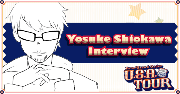 FGO US Tour - Interview with Yosuke Shiokawa