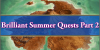Summer 2018 Brilliant Summer Quests Part 2
