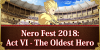 Return of Nero Fest 2018: Act VI - The Oldest Hero