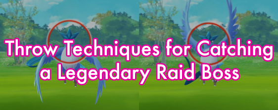 Throw Techniques for Catching a Legendary Raid Boss