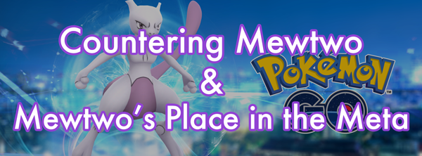 Countering Mewtwo And Mewtwo's Place in the Meta