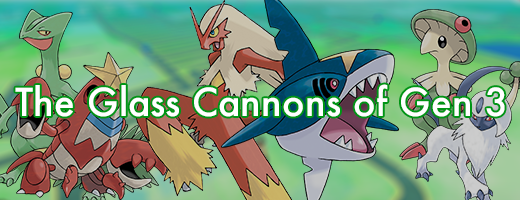 The Glass Cannons of Gen 3