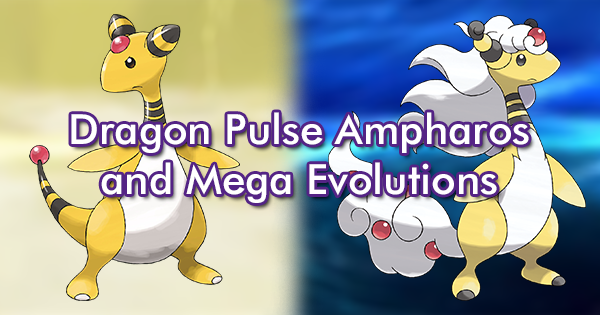 Dragon Pulse Ampharos and Mega Evolutions