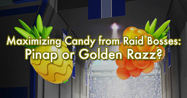 Maximizing Candy from Raid Bosses: Pinap or Golden Razz?