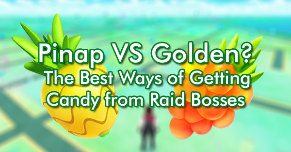 Pinap VS Golden? The Best Ways of Getting Candy from Raid Bosses