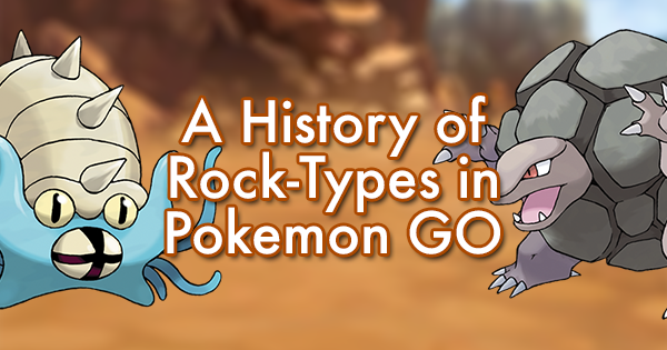 A History of Rock-Types in Pokemon GO