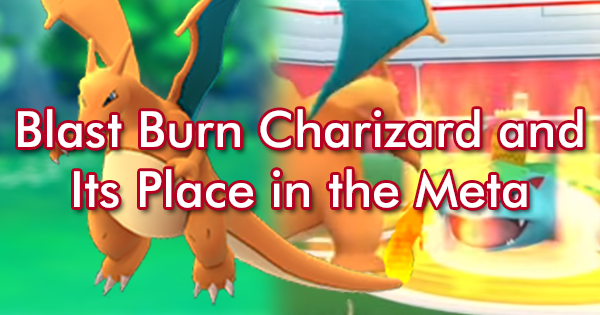 blast burn charizard and its place in the meta pokemon go gamepress