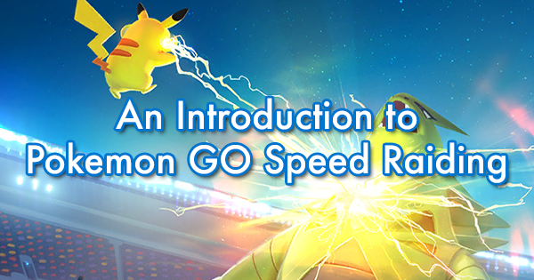 An Introduction to Pokemon GO Speed Raiding