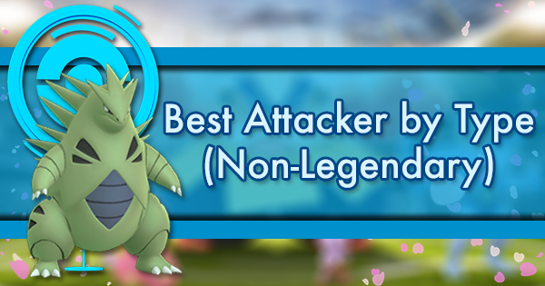 Best Attacker by Type (Non-Legendary)