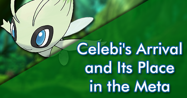 Celebi's Arrival and Its Place in the Meta