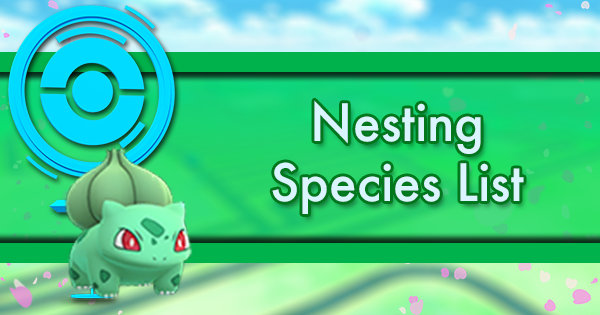 Pokemon GO Nesting Species List