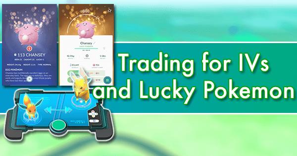 Trading for IVs and Lucky Pokemon | Pokemon GO Wiki - GamePress