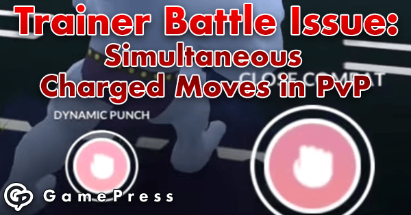 Trainer Battle Issue: Simultaneous Charged Moves in PvP | Pokemon GO