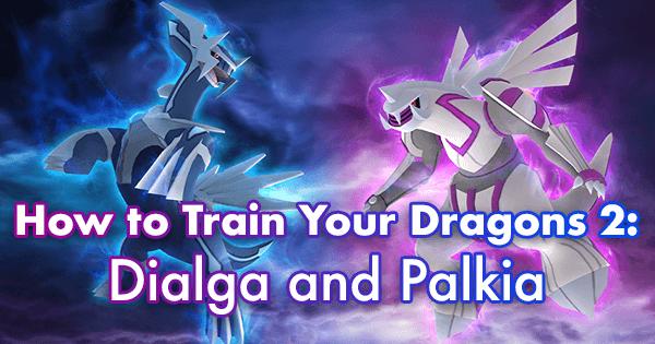 How To Train Your Dragons 2 Dialga And Palkia Pokemon Go Wiki