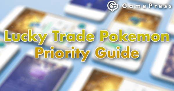 Lucky Trade Pokemon Priority Guide | Pokemon GO Wiki - GamePress