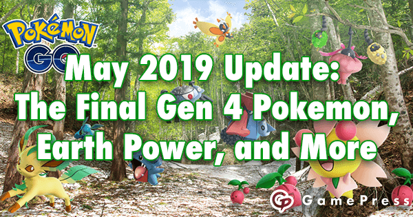 May 2019 Update: The Final Gen 4 Pokemon, Earth Power, and More