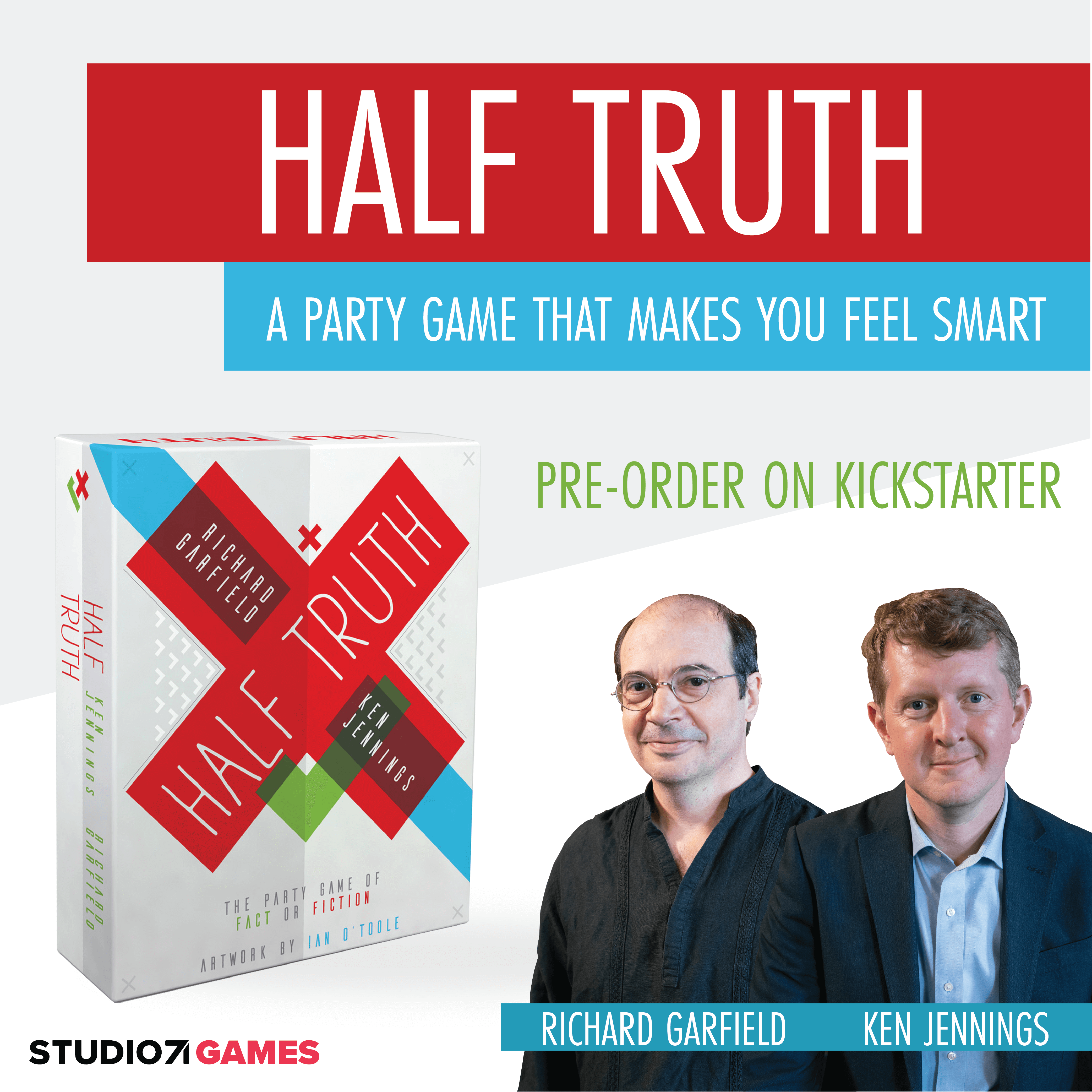 half truth promotional image featuring Richard Garfield, Ken Jennings, and Studio 71. The image reads: Half Truth, a party game that makes you feel smart. pre-order on Kickstarter