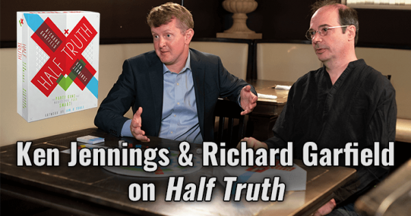 Ken Jennings and Richard Garfield on Half Truth