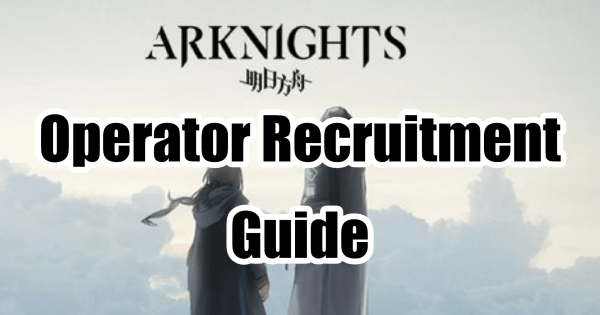 Arknights Recruitment Guide