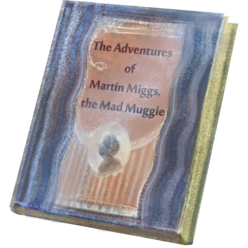 The Adventures of Martin Miggs, the Mad Muggle