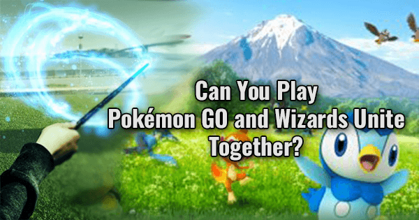 Can You Play Pokémon GO and Wizards Unite Together? | Harry Potter