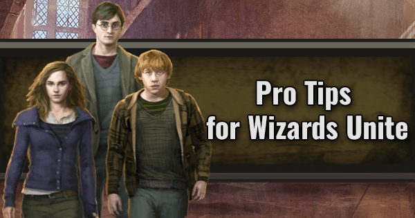 Wizards Unite Pro Tips | Harry Potter Wizards Unite Wiki